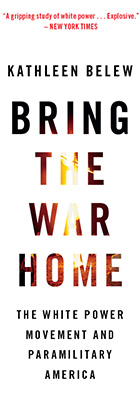 Bring the War Home: The White Power Movement and Paramilitary America, by Kathleen Belew, from Harvard University Press