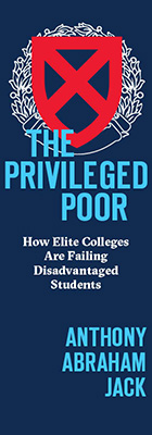 The Privileged Poor: How Elite Colleges Are Failing Disadvantaged Students, by Anthony Abraham Jack, from Harvard University Press