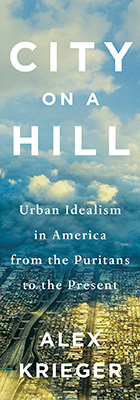City on a Hill: Urban Idealism in America from the Puritans to the Present, by Alex Krieger, from Harvard University Press