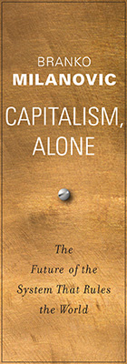 Capitalism, Alone: The Future of the System That Rules the World, by Branko Milanovic, from Harvard University Press