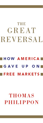 The Great Reversal: How America Gave Up on Free Markets, by Thomas Philippon, from Harvard University Press