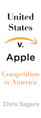 United States v. Apple: Competition in America, by Chris Sagers, from Harvard University Press
