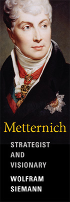 Metternich: Strategist and Visionary, by Wolfram Siemann, translated by Daniel Steuer, from Harvard University Press