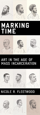 Marking Time: Art in the Age of Mass Incarceration, by Nicole R. Fleetwood, from Harvard University Press