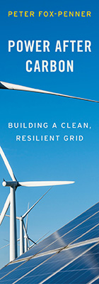 Power after Carbon: Building a Clean, Resilient Grid, by Peter Fox-Penner, from Harvard University Press
