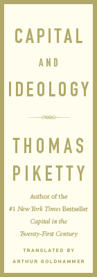 Capital and Ideology, by Thomas Piketty, translated by Arthur Goldhammer, from Harvard University Press