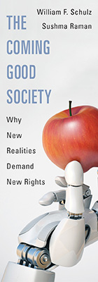 The Coming Good Society: Why New Realities Demand New Rights, by William F. Schulz and Sushma Raman, from Harvard University Press