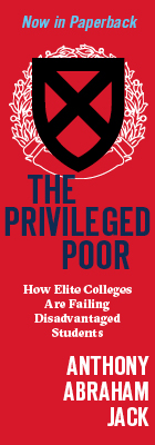 NOW IN PAPERBACK: The Privileged Poor: How Elite Colleges Are Failing Disadvantaged Students, by Anthony Abraham Jack, from Harvard University Press