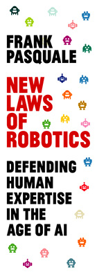 New Laws of Robotics: Defending Human Expertise in the Age of AI, by Frank Pasquale, from Harvard University Press