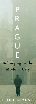 Prague: Belonging in the Modern City, by Chad Bryant, from Harvard University Press