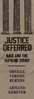 Justice Deferred: Race and the Supreme Court, by Orville Vernon Burton and Armand Derfner, from Harvard University Press