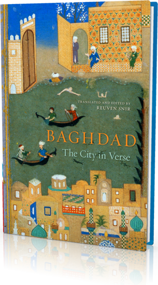 Baghdad: The City in Verse, translated and edited by Reuven Snir, from Harvard University Press