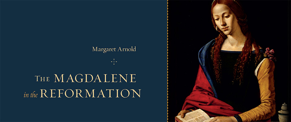 The Magdalene in the Reformation, by Margaret Arnold, from Harvard University Press