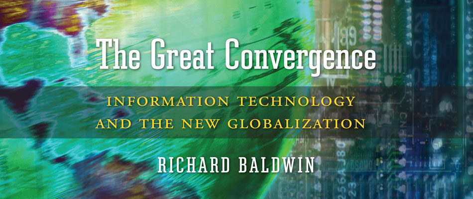 The Great Convergence: Information Technology and the New Globalization, by Richard Baldwin