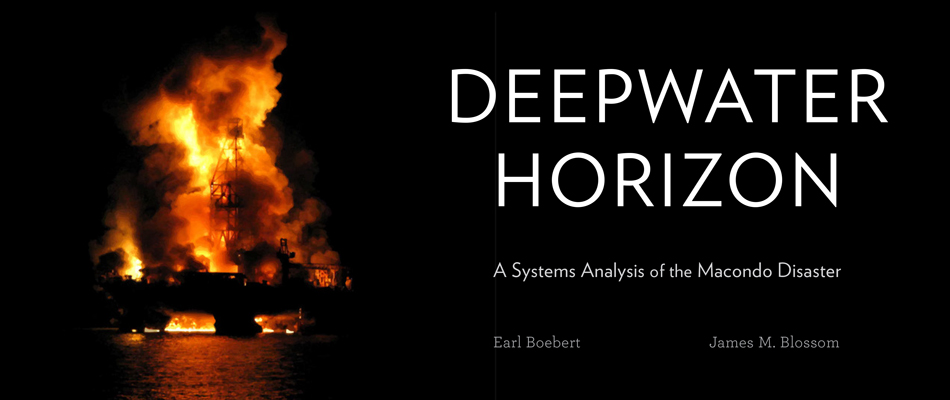 Deepwater Horizon: A Systems Analysis of the Macondo Disaster, by Earl Boebert and James M. Blossom