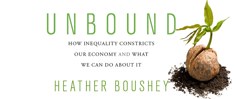 Unbound: How Inequality Constricts Our Economy and What We Can Do about It, by Heather Boushey, from Harvard University Press