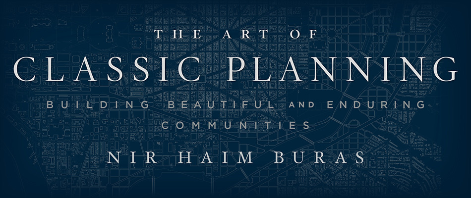 The Art of Classic Planning: Building Beautiful and Enduring Communities, by Nir Haim Buras, from Harvard University Press