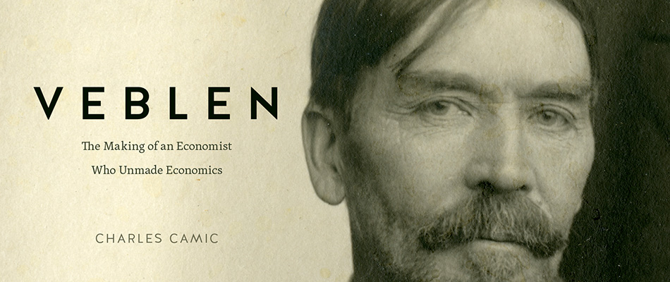 Veblen: The Making of an Economist Who Unmade Economics, by Charles Camic, from Harvard University Press