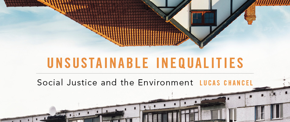 Unsustainable Inequalities: Social Justice and the Environment, by Lucas Chancel, translated by Malcolm DeBevoise, from Harvard University Press