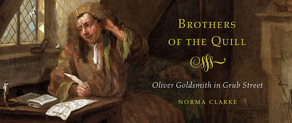 Brothers of the Quill: Oliver Goldsmith in Grub Street, by Norma Clarke