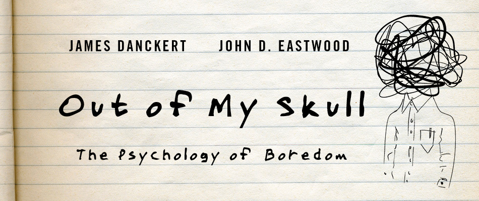 Out of My Skull: The Psychology of Boredom, by James Danckert and John D. Eastwood, from Harvard University Press