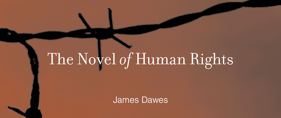 The Novel of Human Rights, by James Dawes, from Harvard University Press