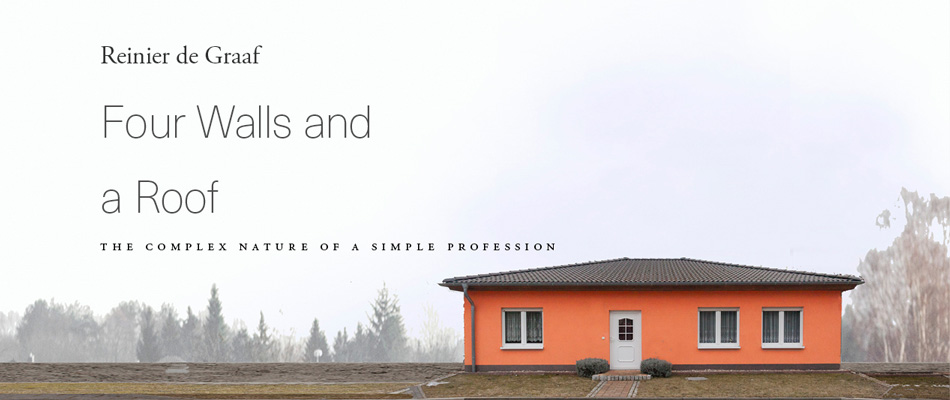 Four Walls and a Roof: The Complex Nature of a Simple Profession, by Reinier de Graaf