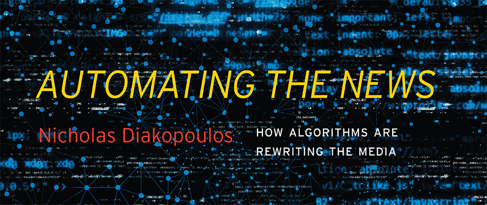 Automating the News: How Algorithms Are Rewriting the Media, by Nicholas Diakopoulos, from Harvard University Press