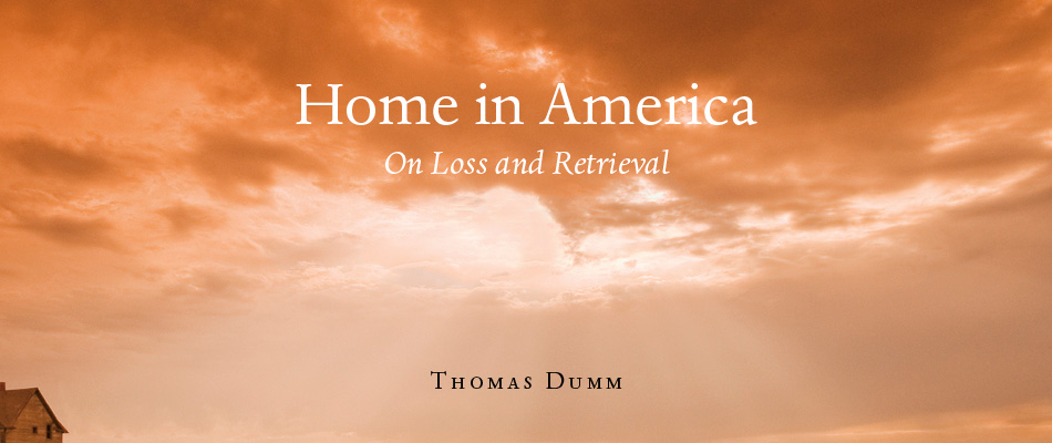 Home in America: On Loss and Retrieval, by Thomas Dumm, from Harvard University Press