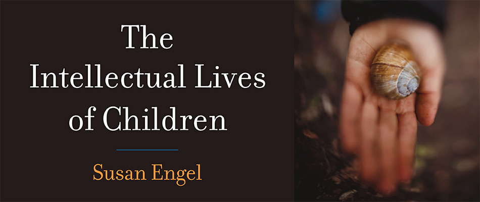 The Intellectual Lives of Children, by Susan Engel, from Harvard University Press