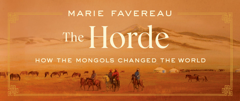 The Horde: How the Mongols Changed the World, by Marie Favereau, from Harvard University Press