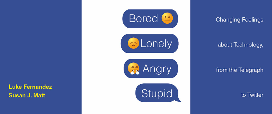 Bored, Lonely, Angry, Stupid: Changing Feelings about Technology, from the Telegraph to Twitter, by Luke Fernandez and Susan J. Matt, from Harvard University Press