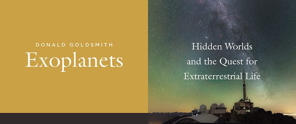 Exoplanets: Hidden Worlds and the Quest for Extraterrestrial Life, by Donald Goldsmith, from Harvard University Press