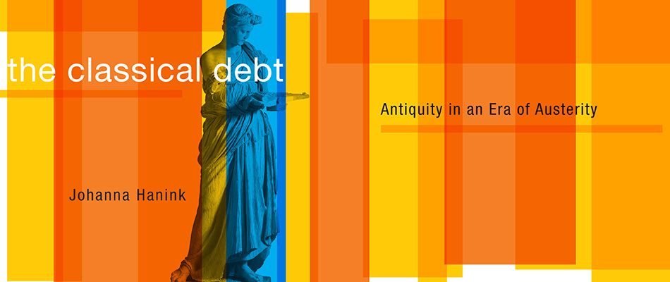 The Classical Debt: Greek Antiquity in an Era of Austerity, by Johanna Hanink