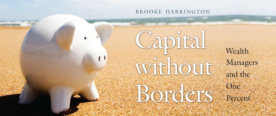 Capital without Borders: Wealth Managers and the One Percent, by Brooke Harrington