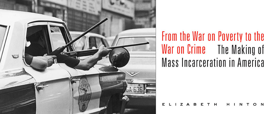 From the War on Poverty to the War on Crime: The Making of Mass Incarceration in America, by Elizabeth Hinton