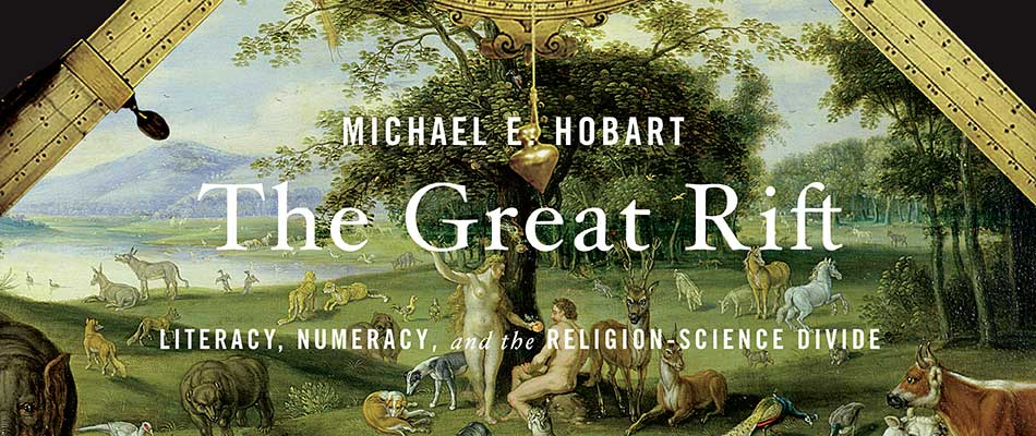 The Great Rift: Literacy, Numeracy, and the Religion-Science Divide, by Michael E. Hobart