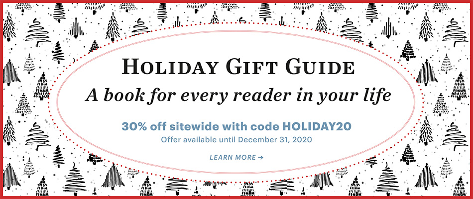 Holiday Gift Guide: A Book for Every Reader in Your Life / 30% off sitewide with code HOLIDAY20 / Offer available until December 31, 2020 / Learn More » [Background image of stylized black pine trees on white background with accent colors of red and pale blue]