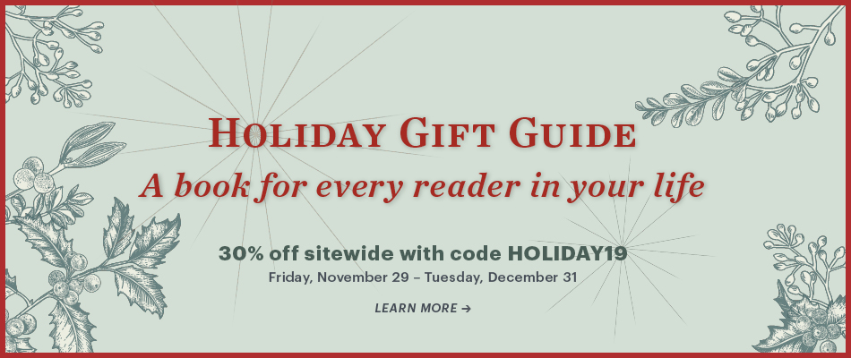 Holiday Gift Guide: A book for every reader in your life. 30% off sitewide with code HOLIDAY19, Friday November 29 – Tuesday, December 31. Learn More → [graphics of winter greenery/starbursts]