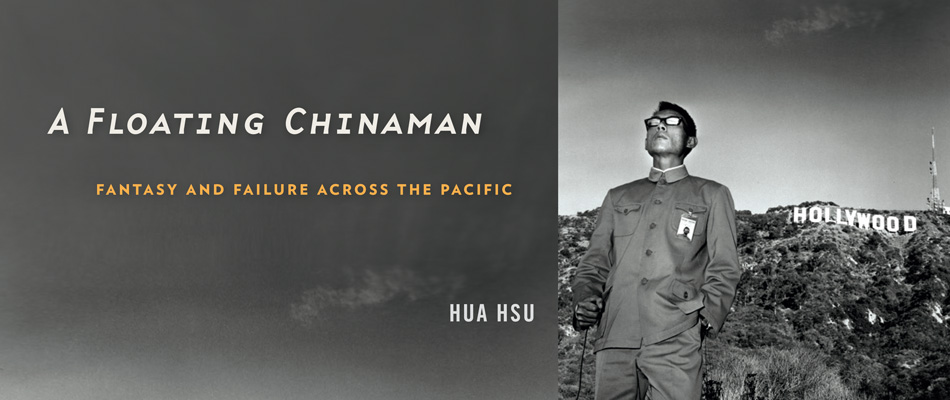 A Floating Chinaman: Fantasy and Failure across the Pacific, by Hua Hsu