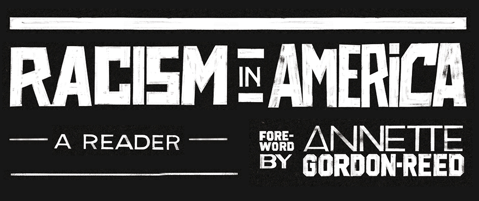 Racism in America: A Reader, with a Foreword by Annette Gordon-Reed, from Harvard University Press, available for free download in PDF, EPUB, and MOBI