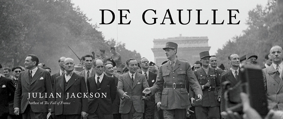 De Gaulle, by Julian Jackson, from Harvard University Press
