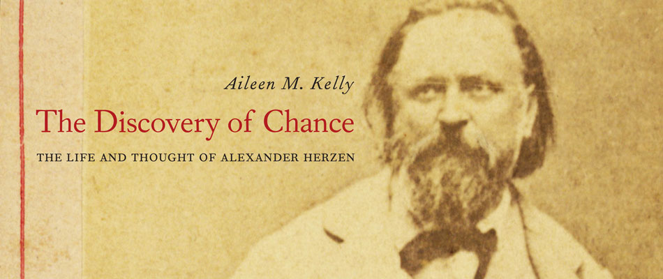 The Discovery of Chance: The Life and Thought of Alexander Herzen, by Aileen M. Kelly