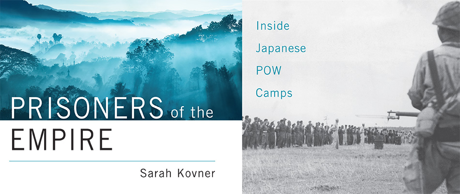 Prisoners of the Empire: Inside Japanese POW Camps, by Sarah Kovner, from Harvard University Press