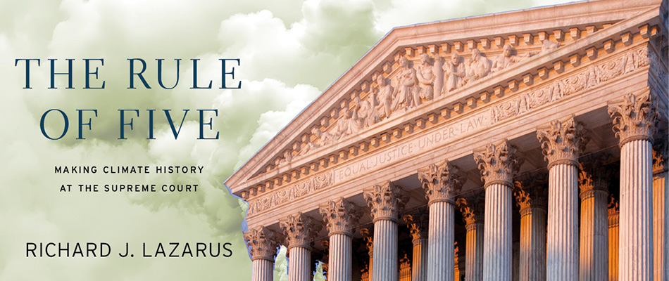The Rule of Five: Making Climate History at the Supreme Court, by Richard J. Lazarus, from Harvard University Press
