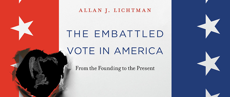 The Embattled Vote in America: From the Founding to the Present, by Allan J. Lichtman, from Harvard University Press