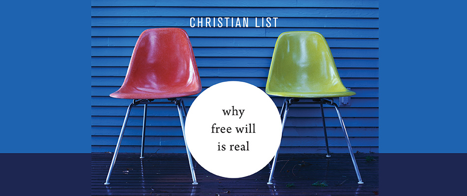 Why Free Will Is Real, by Christian List, from Harvard University Press