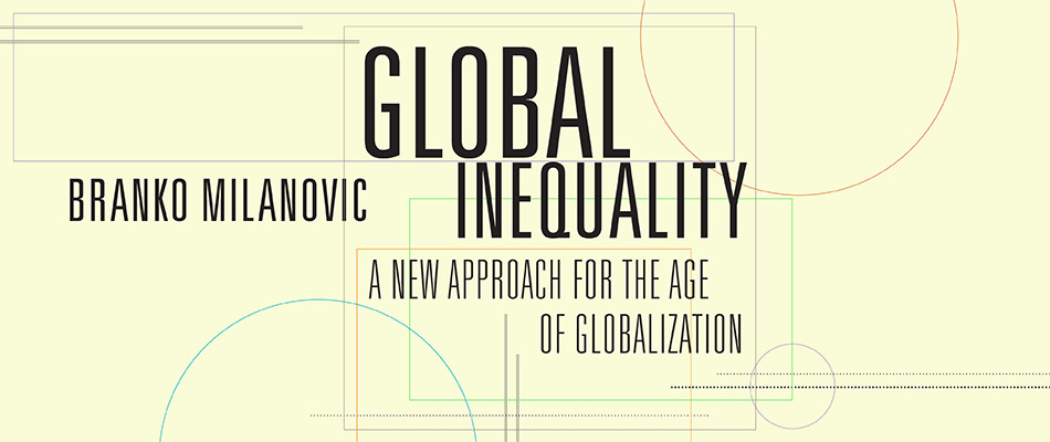Global Inequality: A New Approach for the Age of Globalization, by Branko Milanovic