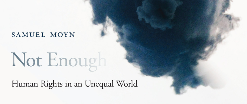Not Enough: Human Rights in an Unequal World, by Samuel Moyn