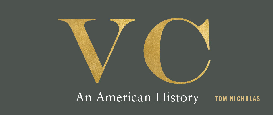 VC: An American History, by Tom Nicholas, from Harvard University Press
